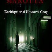 'L'échiquier d'Howard Gray' Florent Marotta -