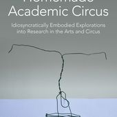 Homemade Academic Circus: Idiosyncratically Embodied Explorations Into Artistic Research And Circus Performance