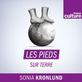 Les pieds sur terre par France Culture sur Apple Podcasts
