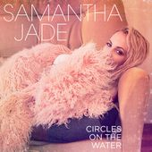Circles on the Water - Single de Samantha Jade sur Apple Music