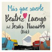 Más Que Suerte (feat. Jesús Navarro) - Single de Beatriz Luengo en Apple Music