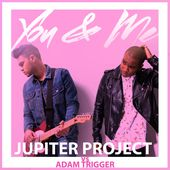 You & Me (Jupiter Project vs Adam Trigger) - Single de Jupiter Project & Adam Trigger sur iTunes