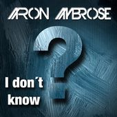 I Don't Know (Remixes) de Aaron Ambrose sur iTunes
