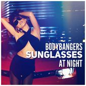 Sunglasses at Night (Radio Edit) - Single by Bodybangers on Apple Music