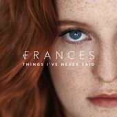 Things I've Never Said (Deluxe) de Frances sur Apple Music
