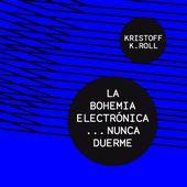 kristoff k.roll - La Bohemia electronica