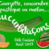 Défi Cuisine : Courgette, concombre, pastèque ou melon : cucurbitaçons !