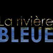 %22La Rivière Bleue%22 le nouveau documentaire de Pierre Amendola en réécoute sur France Bleu