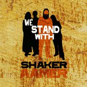 We Stand with Shaker