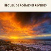 Recueil de poèmes et rêveries