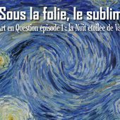 CED | L'Art en Question 1 : la Nuit étoilée de Van Gogh - Sous la folie, le sublime (11 min)