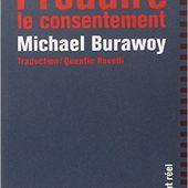 """La possibilité d'une sociologie marxiste : à propos de """" Produire le consentement """" de M. Burawoy"""