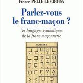 Parlez-vous le Franc-maçon ? - Pierre Pelle Le Croisa