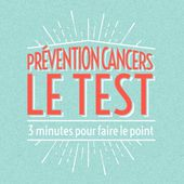 Prévention Cancers LE TEST - 3 minutes pour faire le point