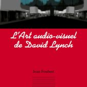 L'ART AUDIO-VISUEL DE DAVID LYNCH, Jean Foubert - livre, ebook, epub