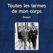 TOUTES LES LARMES DE MON CORPS, Rosine Galluzzo - livre, ebook, epub