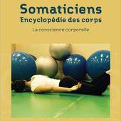 SOMATICIENS - Encyclopédie des corps - La conscience corporelle - Sous la direction de Bernard Andrieu & Petrucia Da Nobrega - livre, ebook, epub