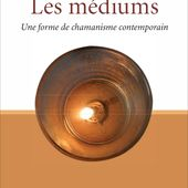LES MÉDIUMS - Une forme de chamanisme contemporain, Christophe Colera - livre, ebook, epub