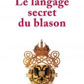 Le Langage secret du blason - Gérard De Sorval