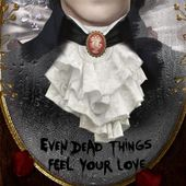 Even dead things feel your love - Éditions du chat noir