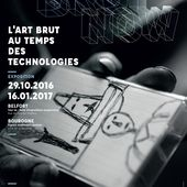 Brut Now - L'art brut au temps des technologies