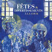 Fêtes & divertissements à la cour - Albums Beaux Livres - GALLIMARD - Site Gallimard