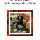 Le Viol des foules par la propagande politique - Tel - GALLIMARD - Site Gallimard