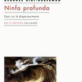Ninfa profunda - Art et Artistes - GALLIMARD - Site Gallimard