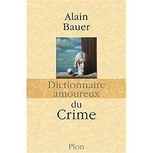 Dictionnaire amoureux du crime ( A. Bauer)