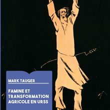 Famines et transformations agricoles en URSS, par Mark Tauger