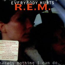 "R.E.M., ""Everybody hurts"""