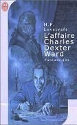 L'affaire Charles Dexter Ward / Howard Phillips Lovecraft
