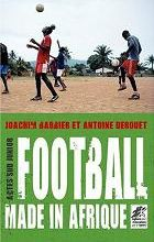 Football made in Afrique / Joachim Barbier et Antoine Derouet