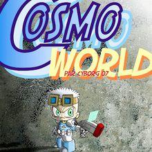 Bientôt, vous allez entrer dans le... Cosmoworld !!!
