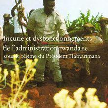 Vient de paraître: Incurie et dysfonctionnements de l'administration rwandaise sous le régime du Président Habyarimana (Dismas Nsabimana)