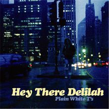 """Hey there Delilah"", Plain White T's"