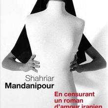 En censurant un roman d'amour iranien - Shahriar Mandanipour