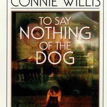 To say nothing of the dog (Sans parler du chien) - Connie Willis