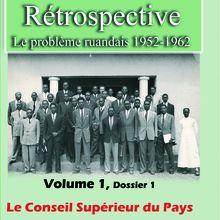 Marcel POCHET, Rétrospective: Le problème rwandais 1952-1962 : Vol. 1 : Le conseil supérieur du pays. Editions Sources du Nil, Lille, 2012