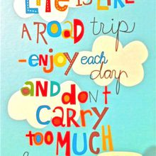 Life is like a road trip enjoy each day and don't...