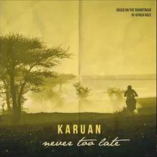 Never Too Late - Karuan Feat. Gianna Charles