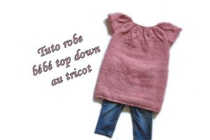 Tuto bébé robe top down au tricot