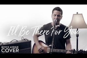 Boyce Avenue - I'll Be There For You