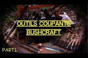 Les Outils Coupants Indispensables au Bushcraft (part1)