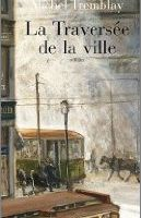 La traversée de la ville - Michel Tremblay