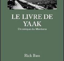 Le livre de Yaak : chronique du Montana - Rick Bass