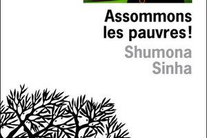Assommons les pauvres ! de Shumona Sinha, éditions de l'Olivier
