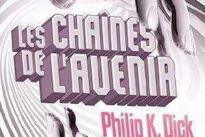 Philip K. Dick - Les chaînes de l'avenir (1956)