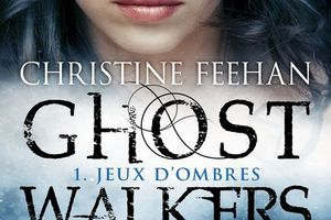 Ghost Walkers, tome 1 : Jeux d'Ombres - Christine FEEHAN