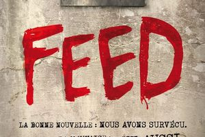 Feed, tome 1 - Mira GRANT